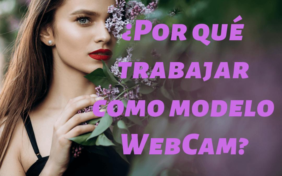 ¿Por qué trabajar como modelo WebCam?