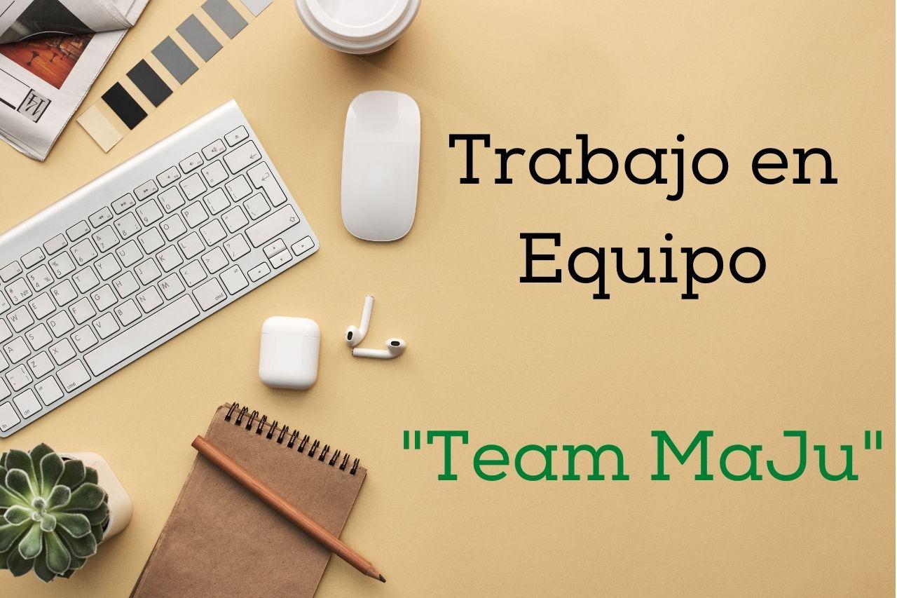 Trabajo En equipo team MaJu Studios